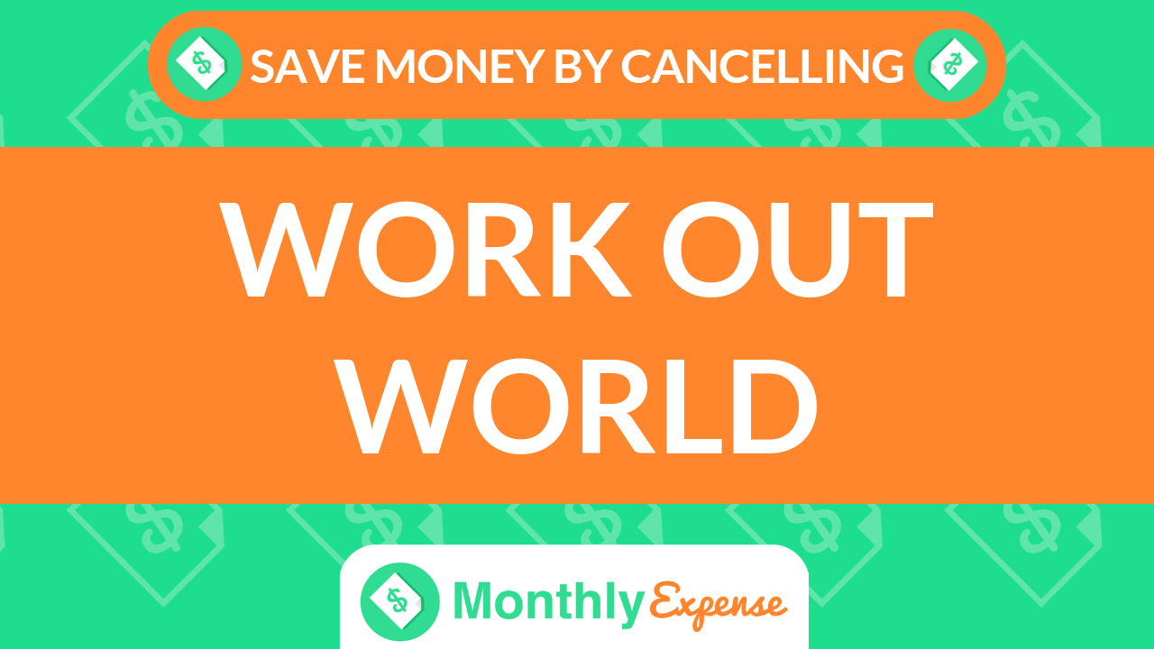 Save Money By Cancelling Work Out World