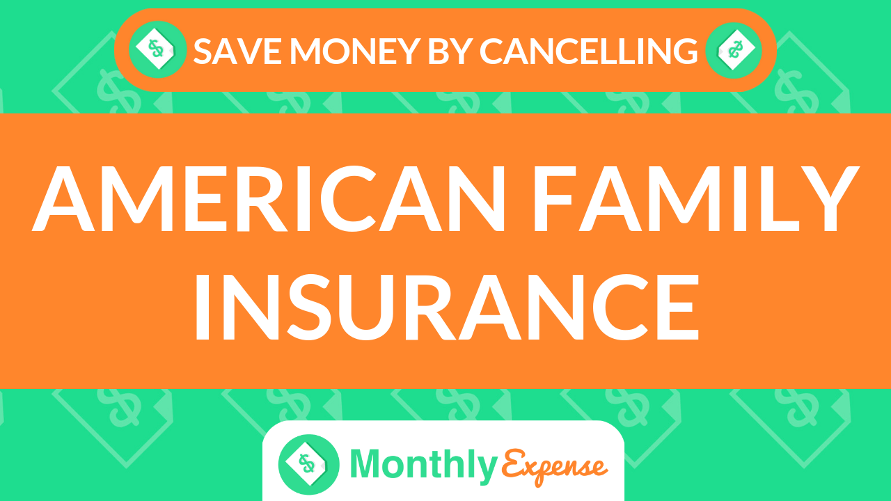 Save Money By Cancelling American Family Insurance