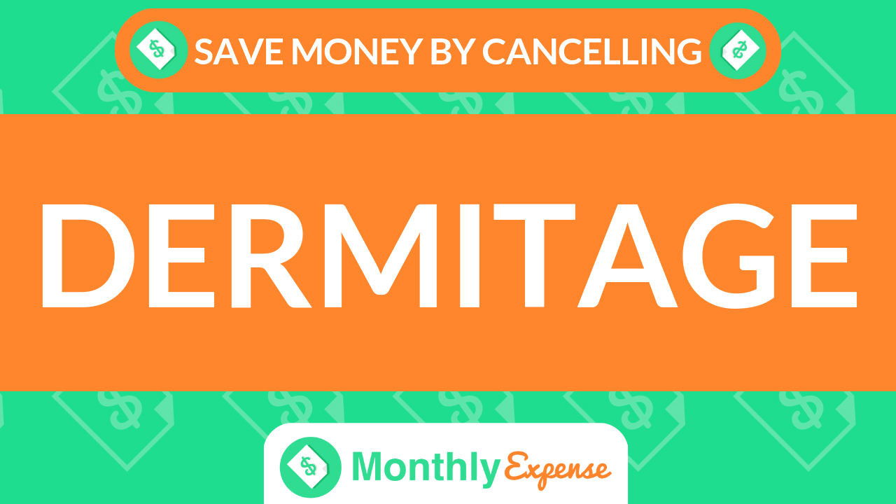 Save Money By Cancelling Dermitage