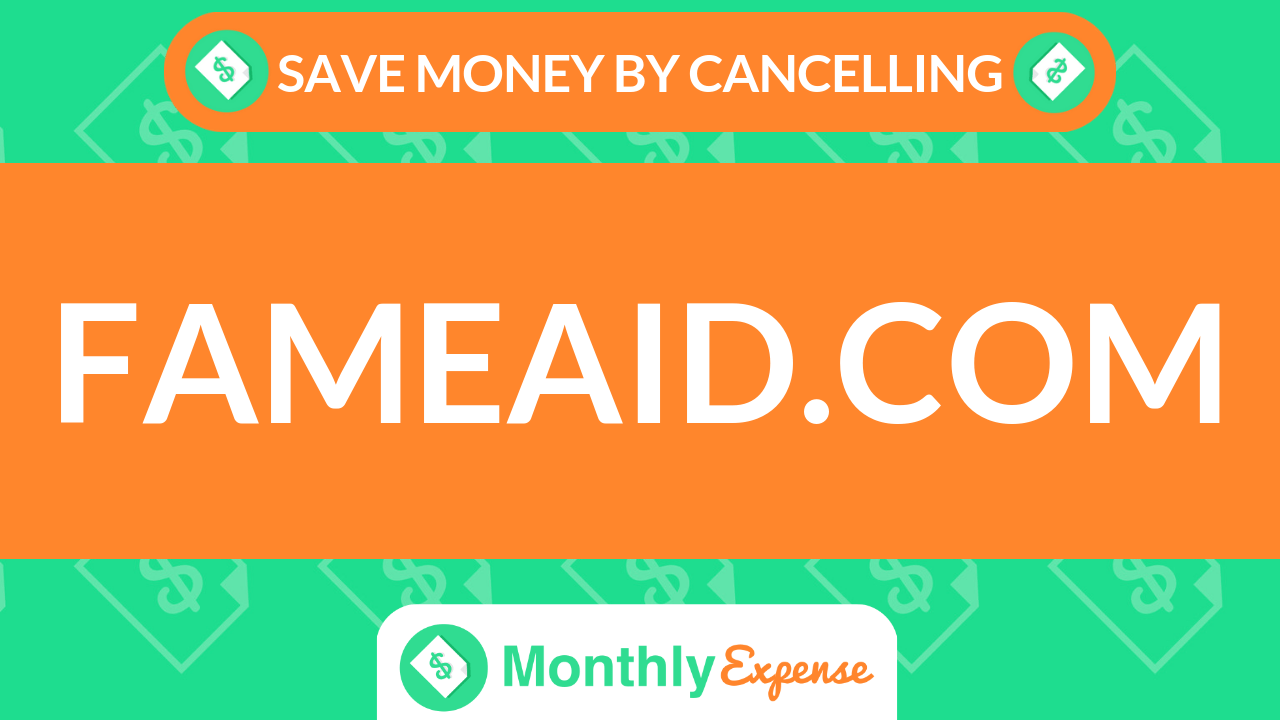 Save Money By Cancelling Fameaid.com