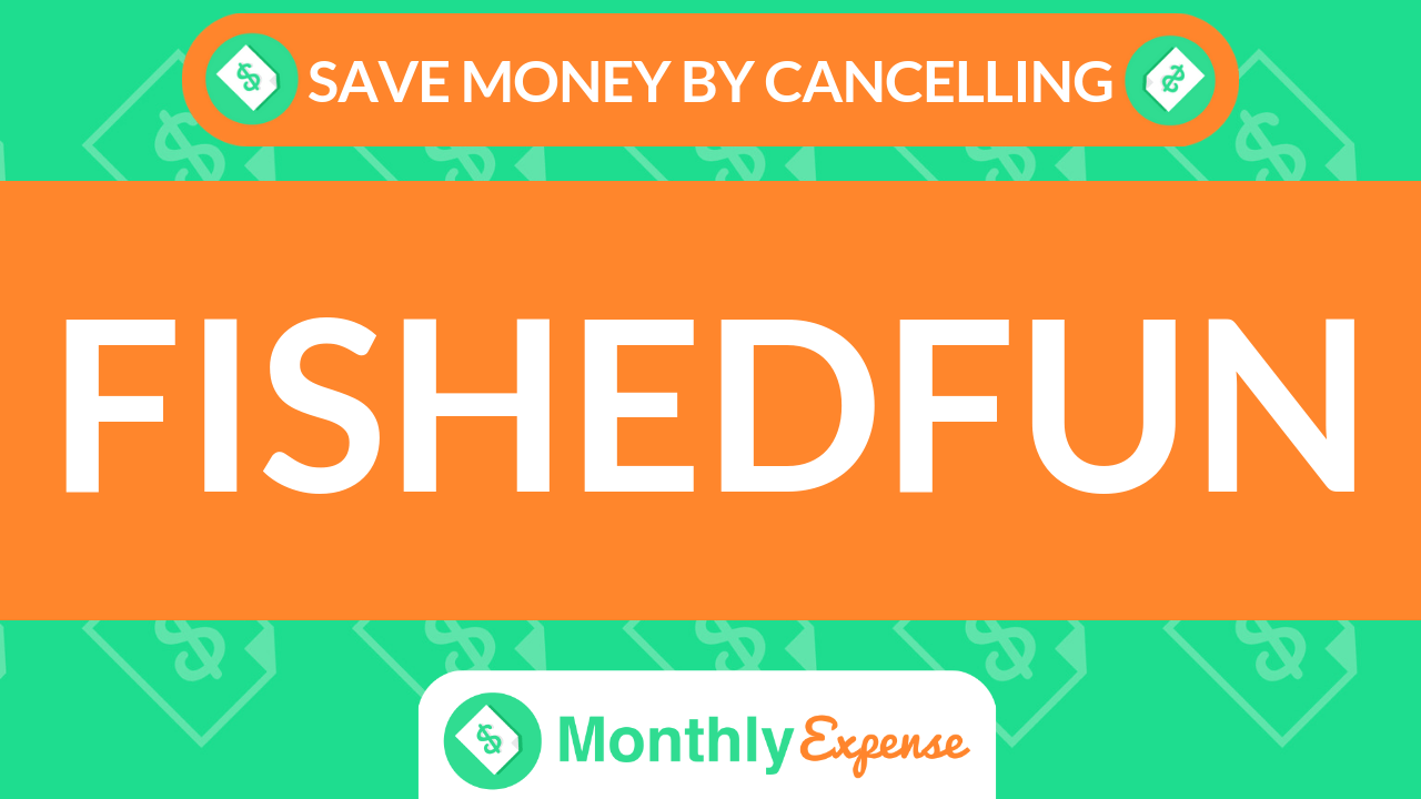Save Money By Cancelling Fishedfun