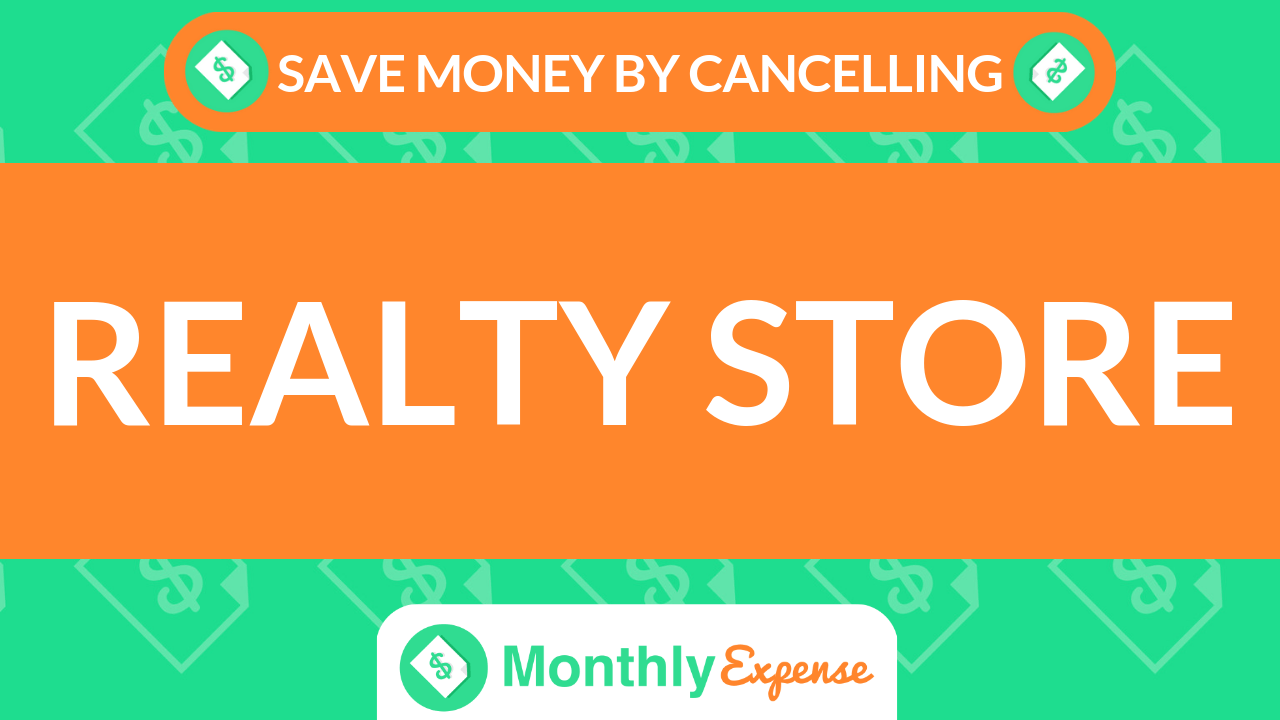 Save Money By Cancelling Realty Store