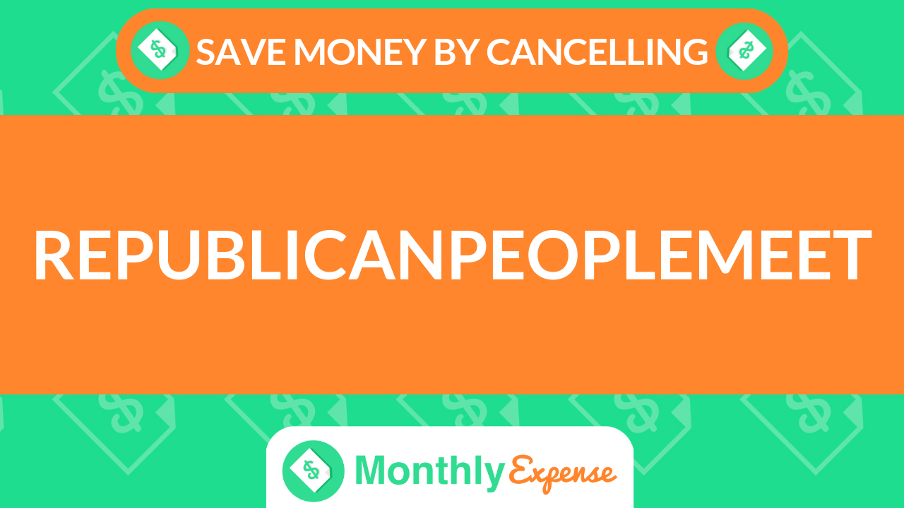 Save Money By Cancelling RepublicanPeopleMeet
