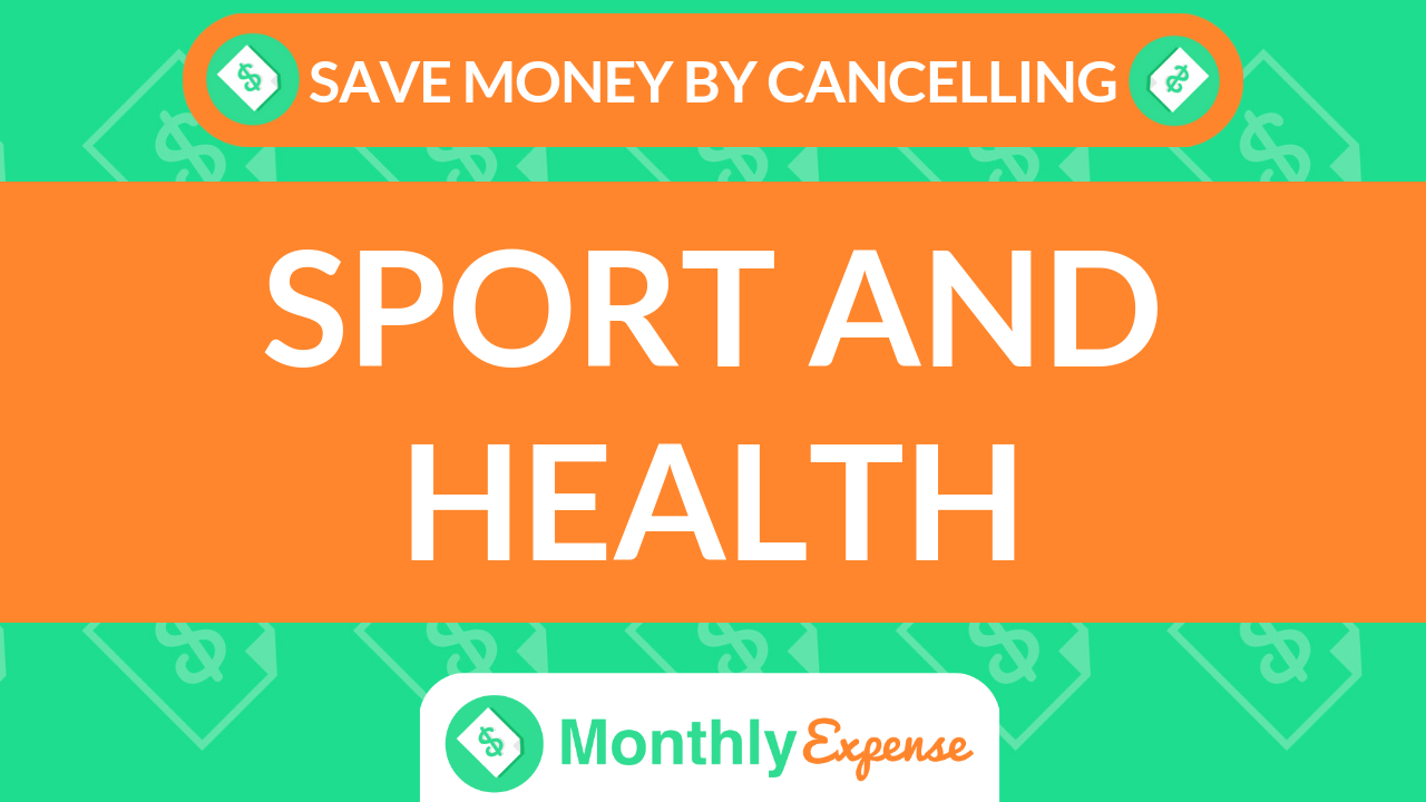 Save Money By Cancelling Sport and Health