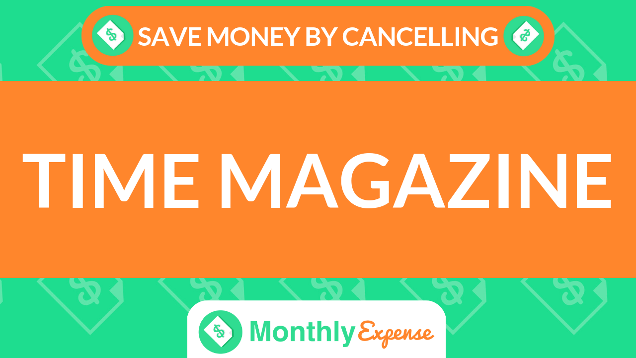 Save Money By Cancelling Time Magazine