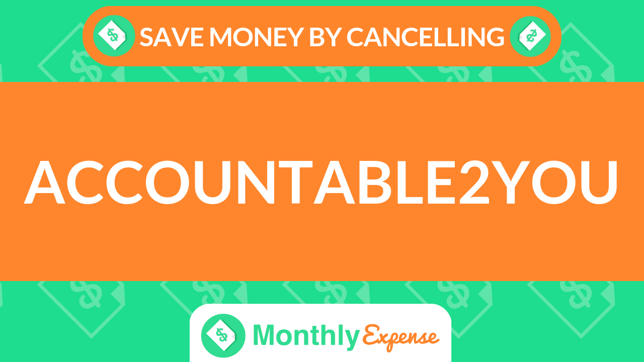 Save Money By Cancelling Accountable2You