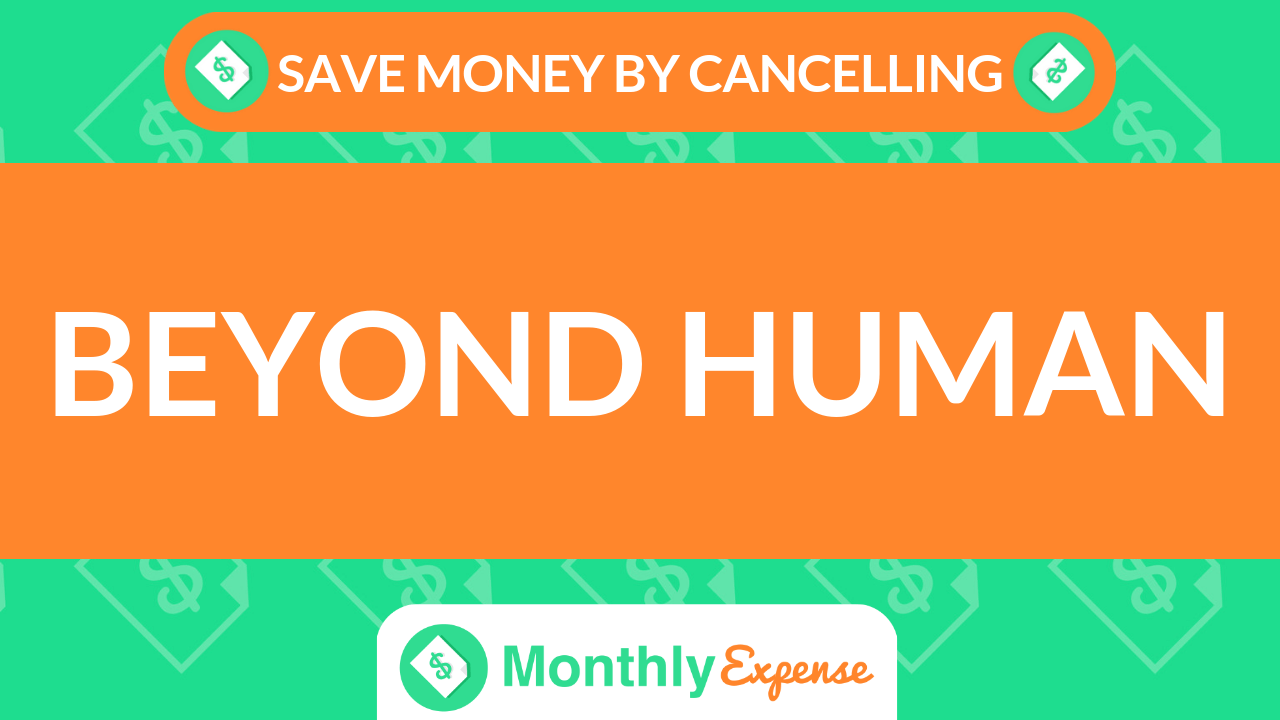 Save Money By Cancelling Beyond Human