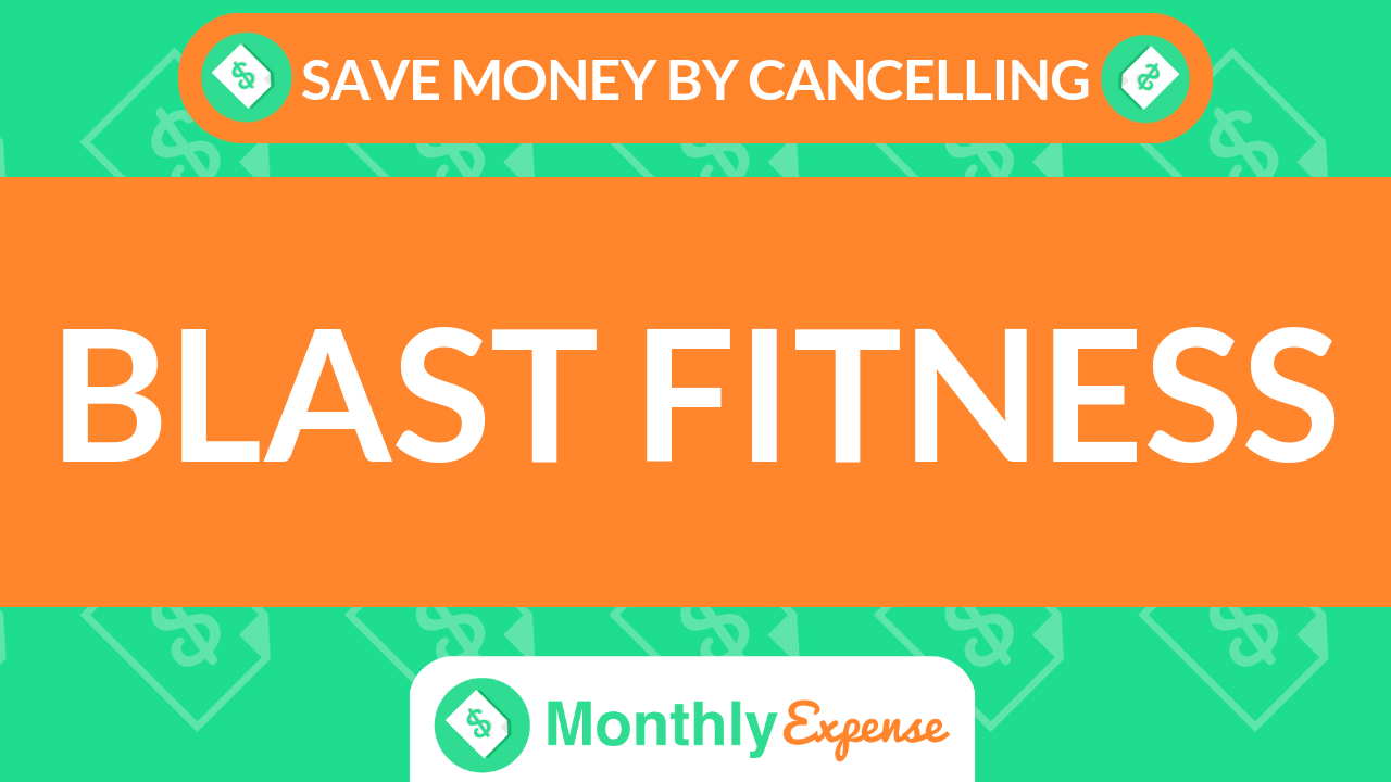 Save Money By Cancelling Blast Fitness