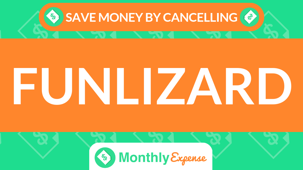Save Money By Cancelling Funlizard