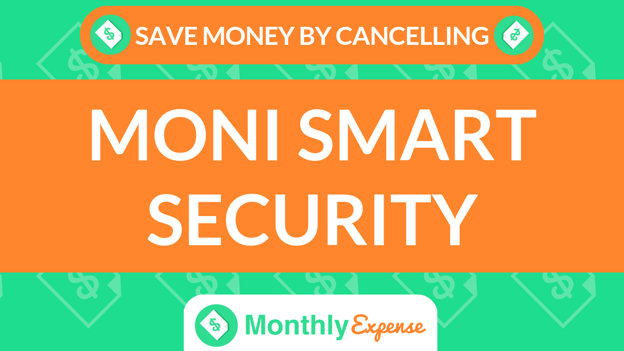 Save Money By Cancelling Moni Smart Security