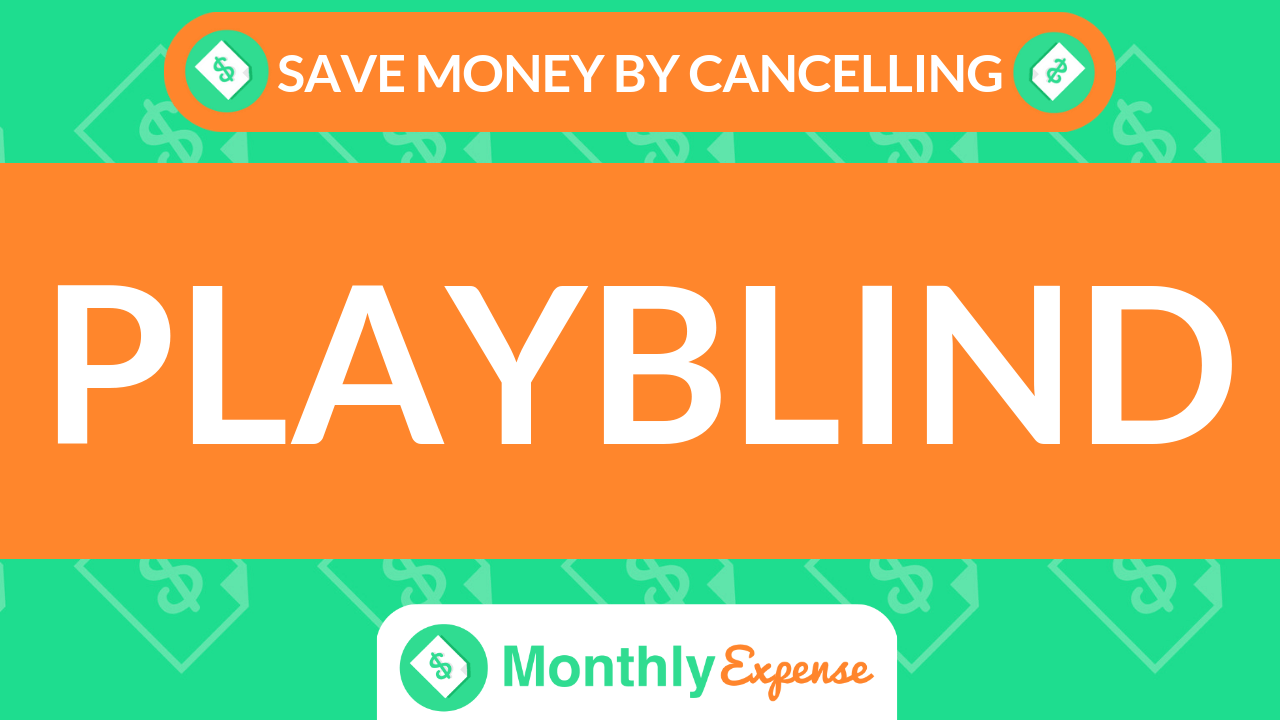 Save Money By Cancelling Playblind