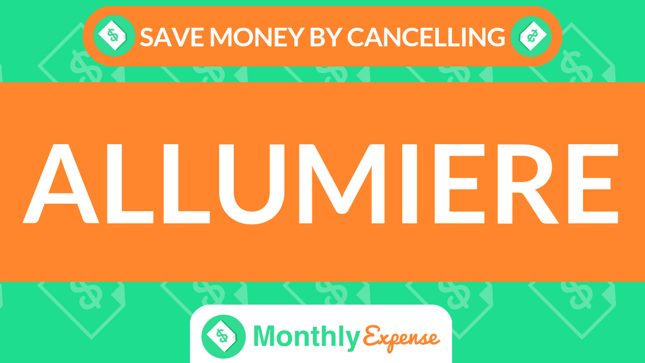 Save Money By Cancelling Allumiere
