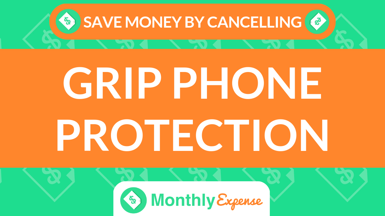 Save Money By Cancelling Grip Phone Protection