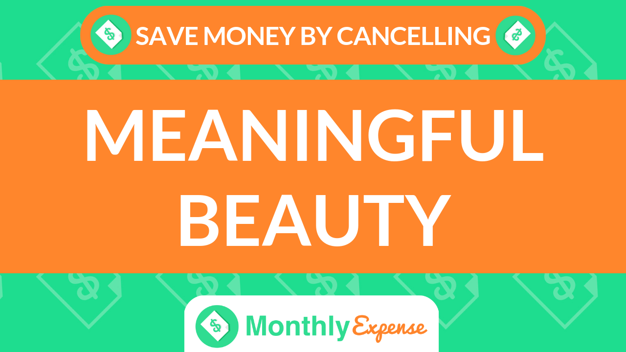 Save Money By Cancelling Meaningful Beauty