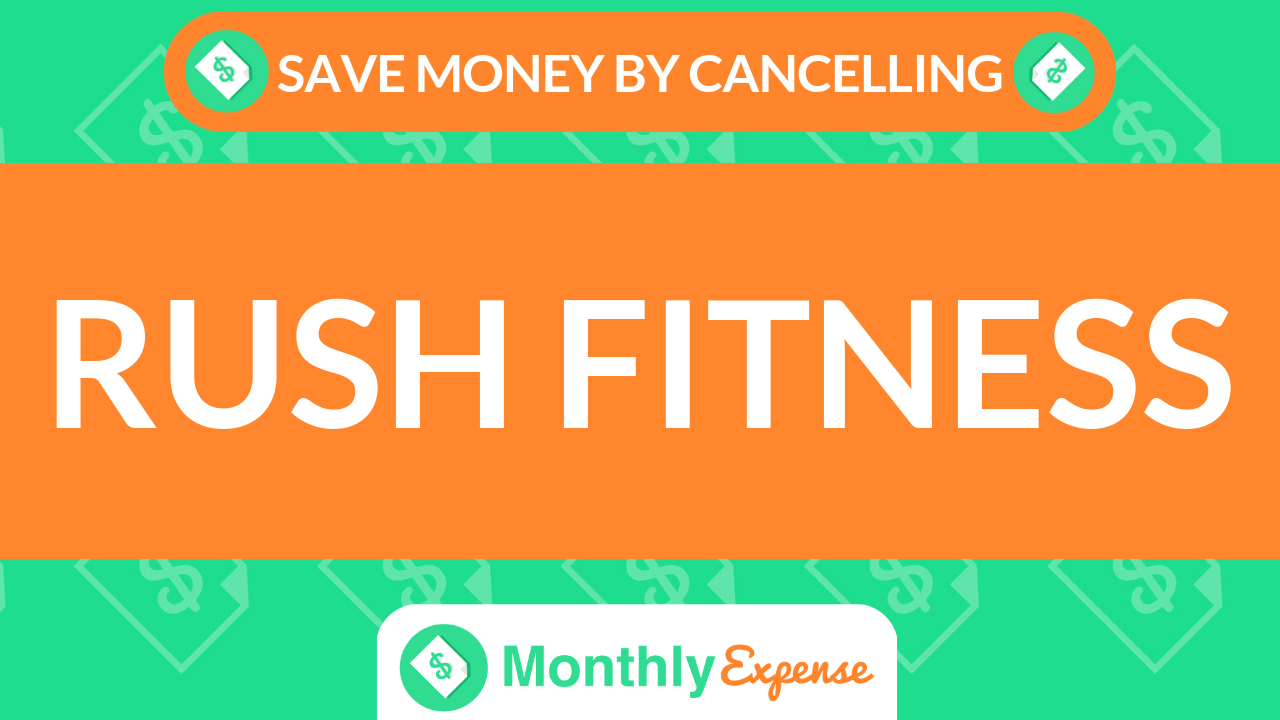 Save Money By Cancelling Rush Fitness