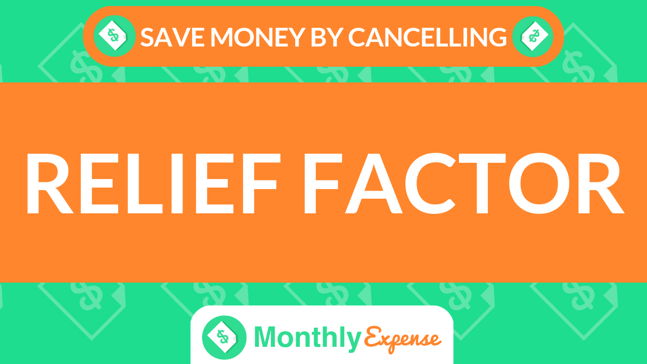 Save Money By Cancelling Relief Factor