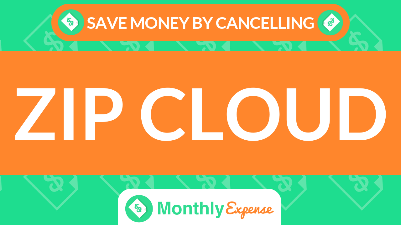 Save Money By Cancelling Zip Cloud