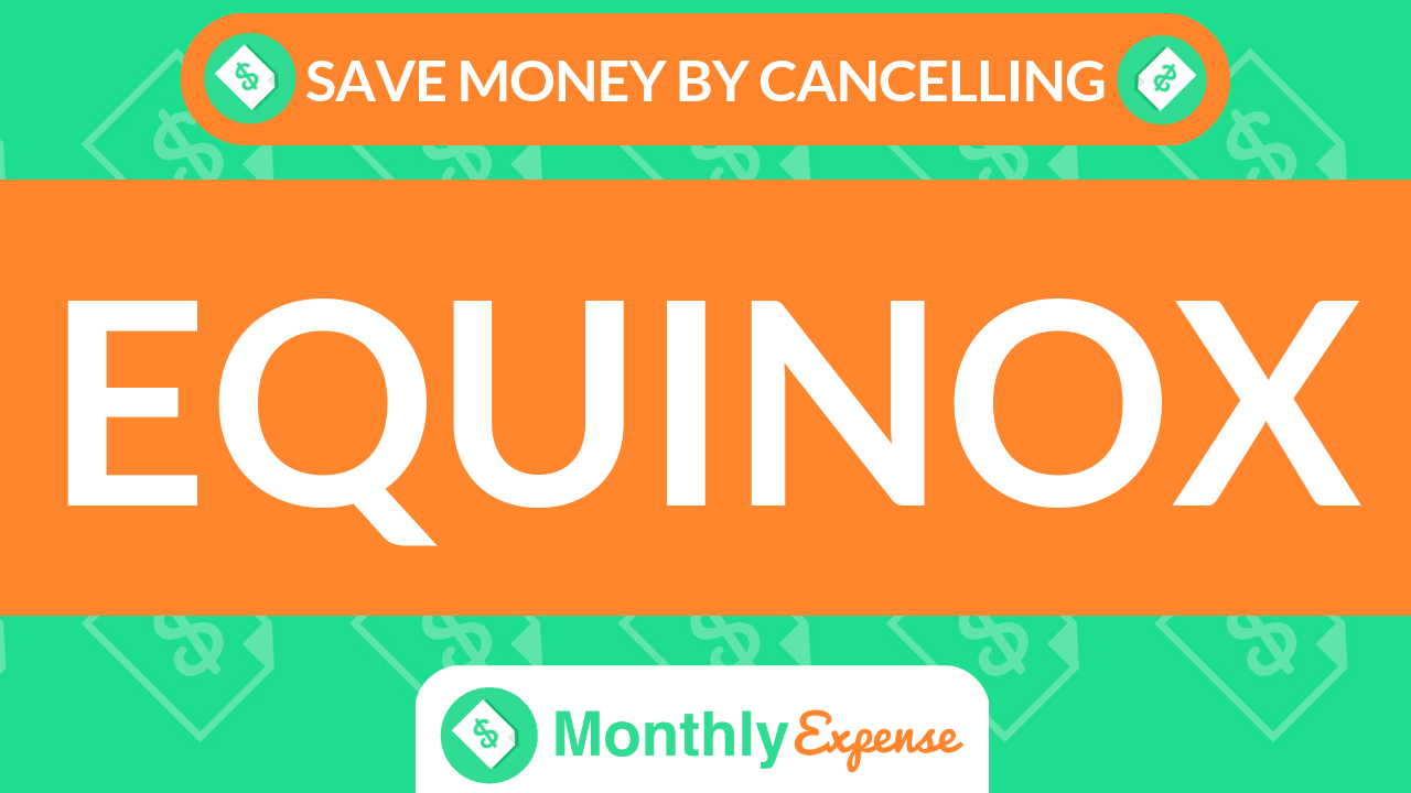 Save Money By Cancelling Equinox
