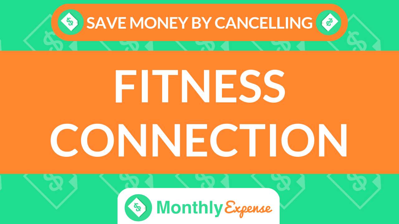 Save Money By Cancelling Fitness Connection