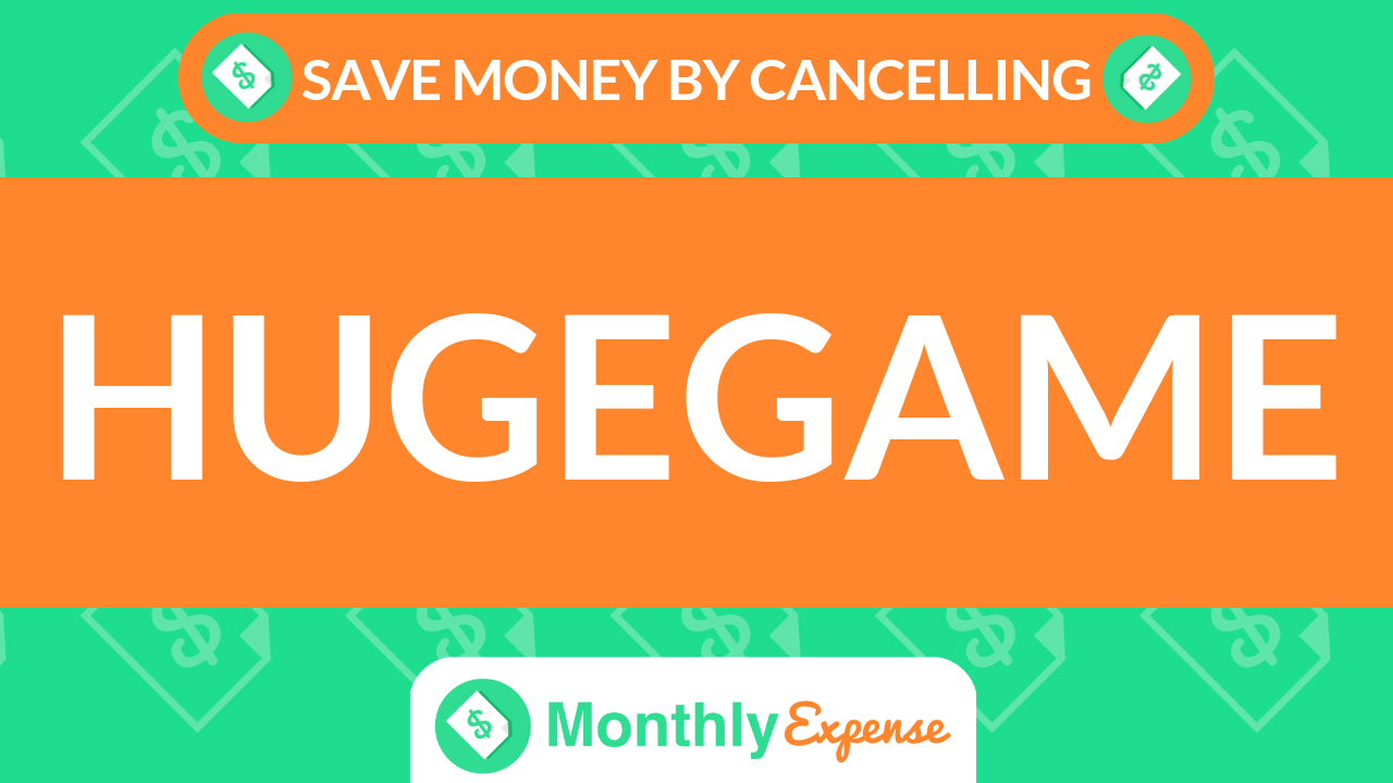 Save Money By Cancelling Hugegame