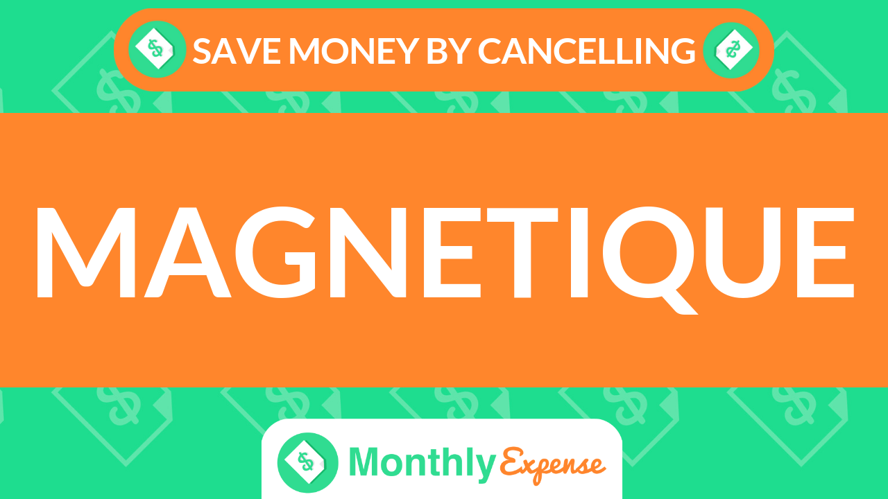 Save Money By Cancelling Magnetique