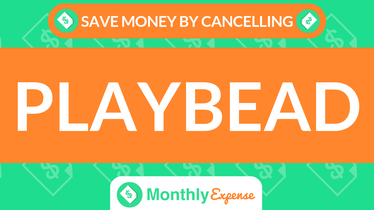 Save Money By Cancelling Playbead