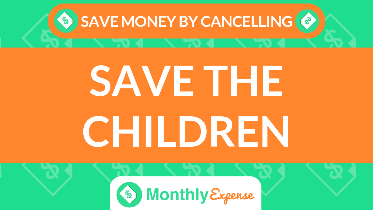 Save Money By Cancelling Save The Children