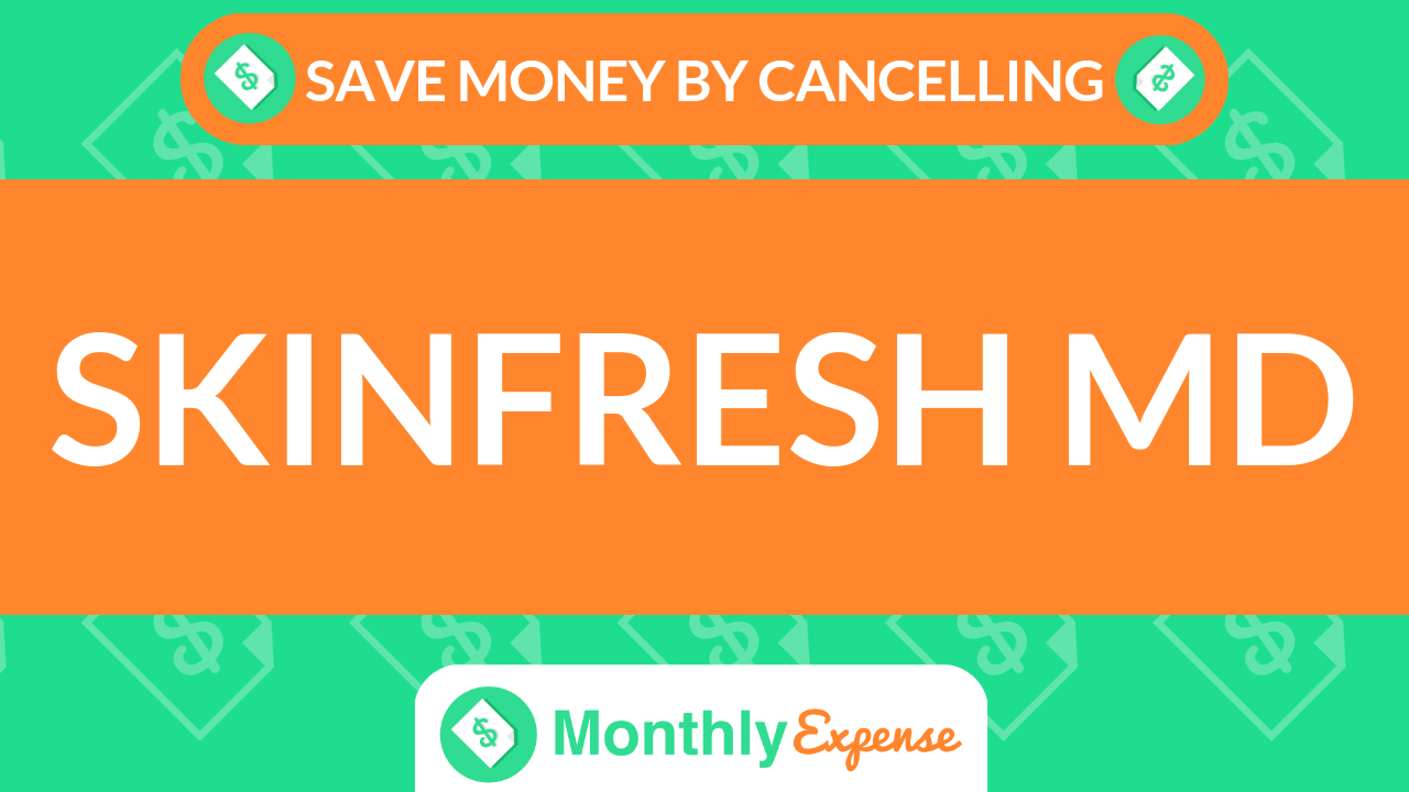 Save Money By Cancelling SkinFresh MD