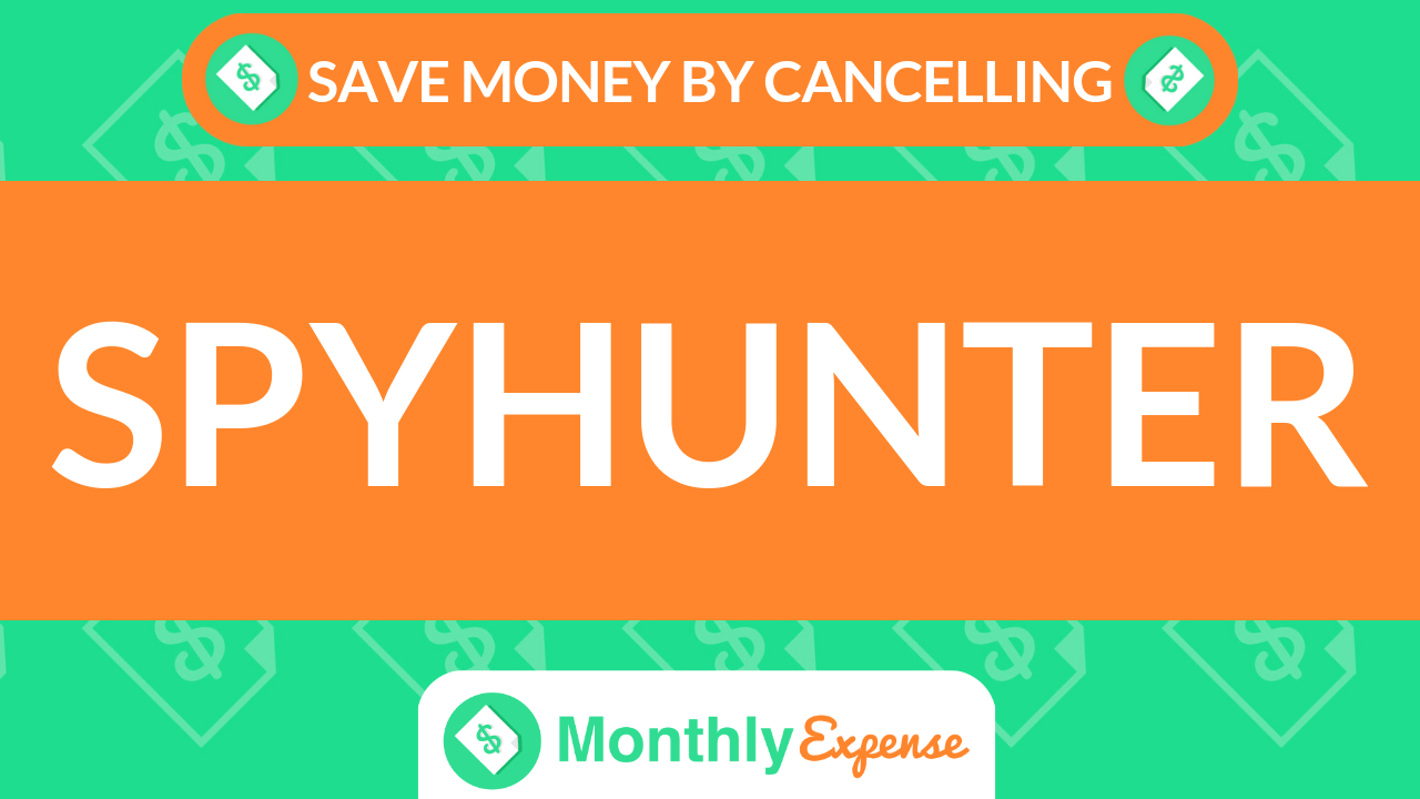 Save Money By Cancelling SpyHunter