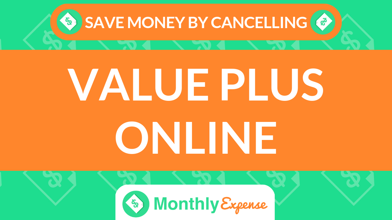Save Money By Cancelling Value Plus Online