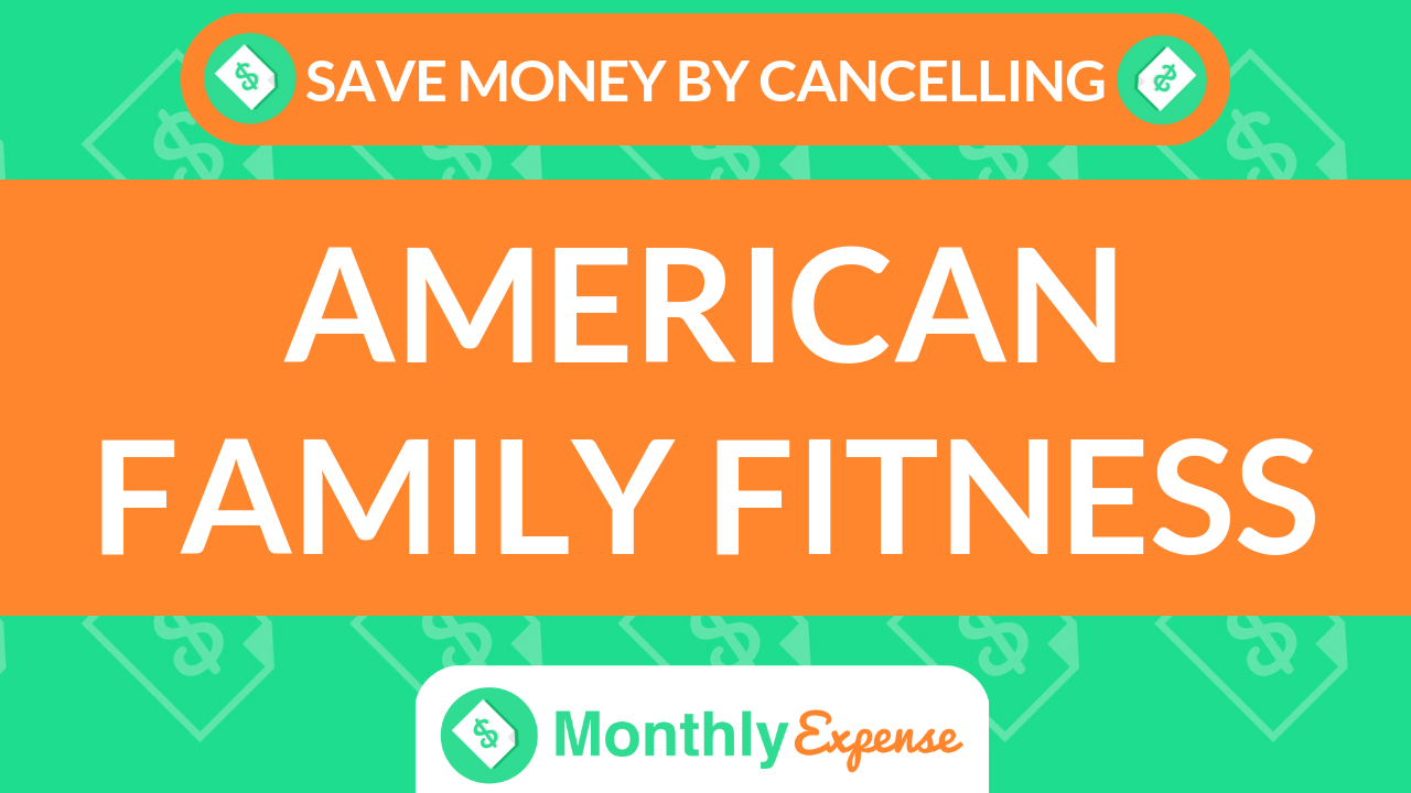 Save Money By Cancelling American Family Fitness