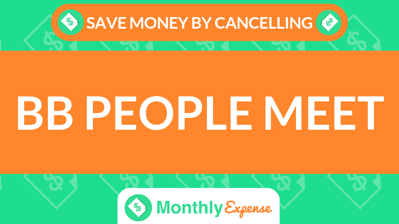 Save Money By Cancelling BB People Meet