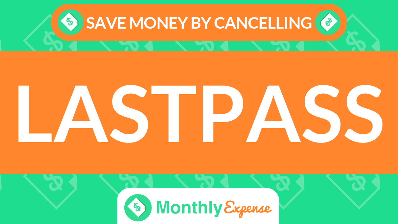 Save Money By Cancelling LastPass