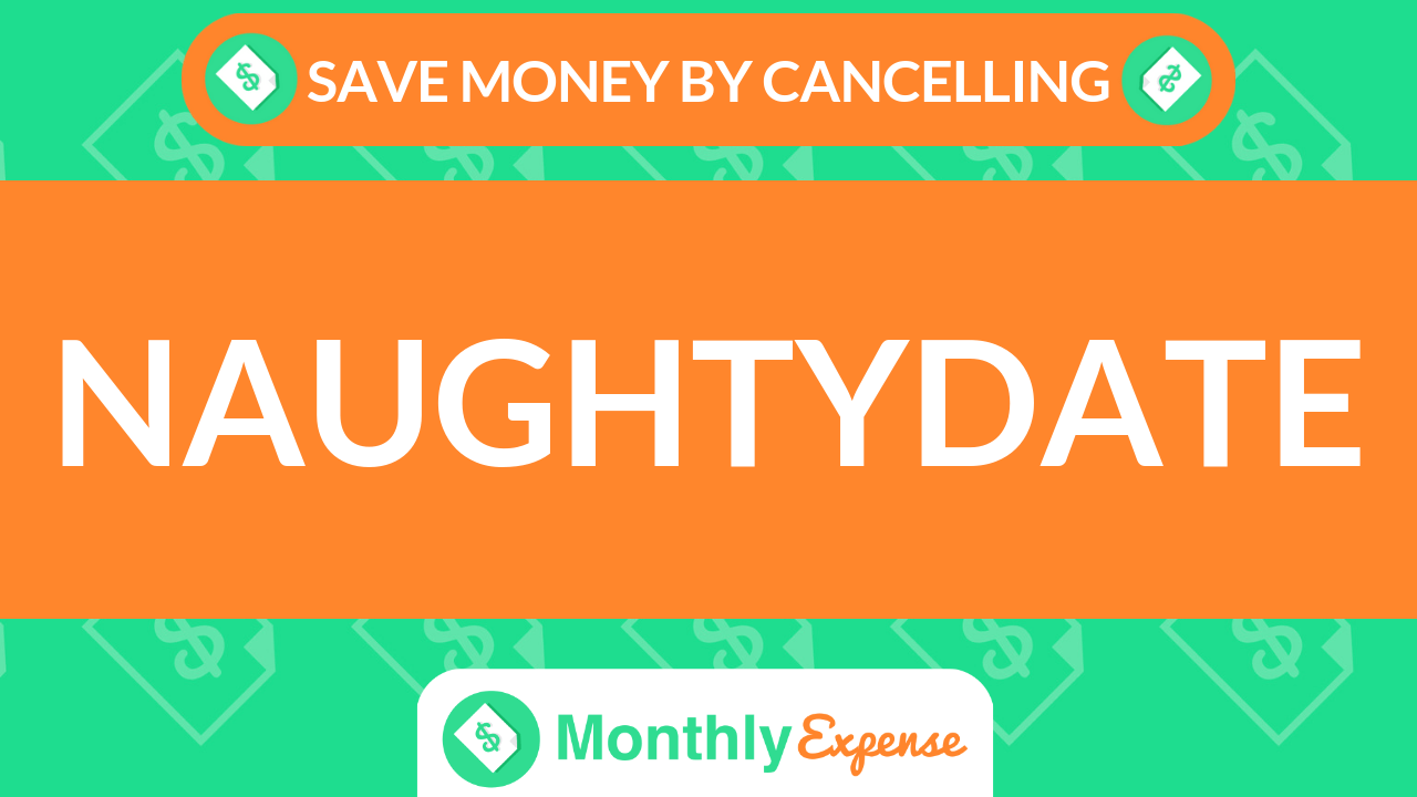 Save Money By Cancelling NaughtyDate