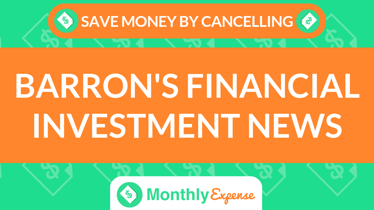 Save Money By Cancelling Barron's Financial Investment News