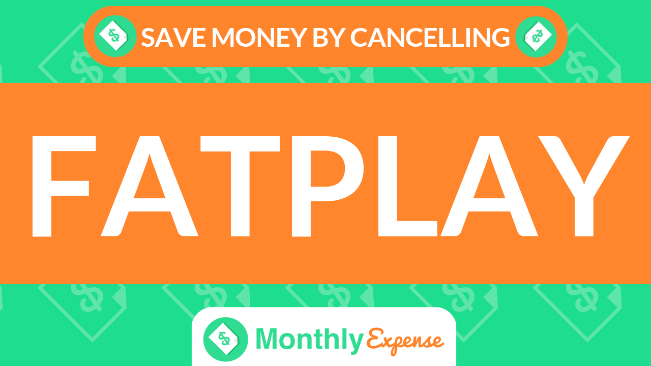 Save Money By Cancelling Fatplay