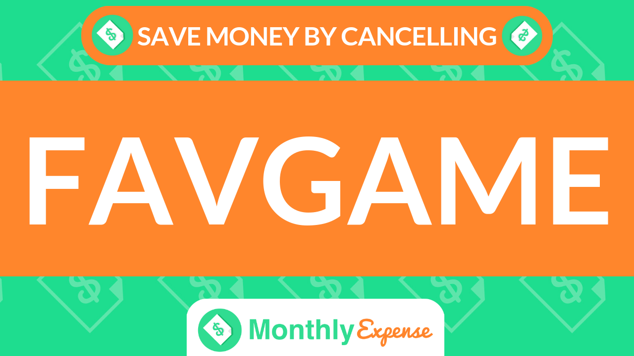 Save Money By Cancelling Favgame