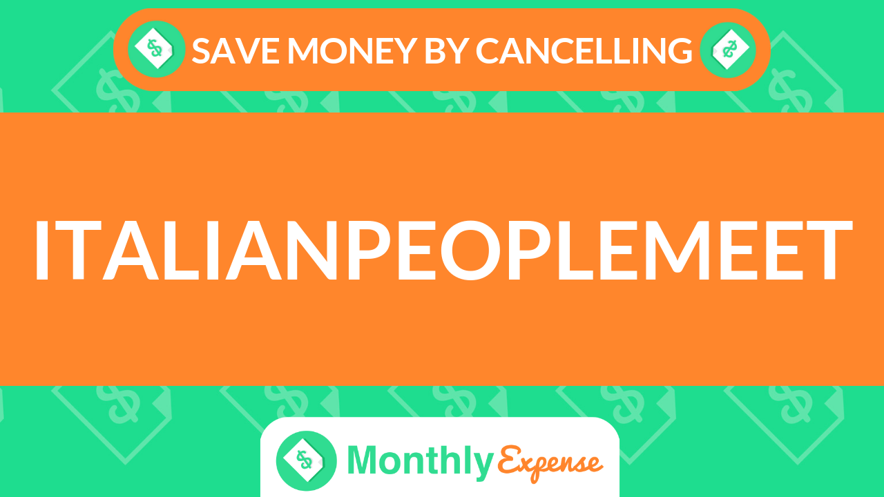 Save Money By Cancelling ItalianPeopleMeet