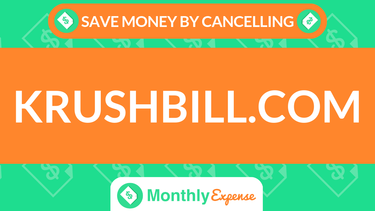 Save Money By Cancelling krushbill.com