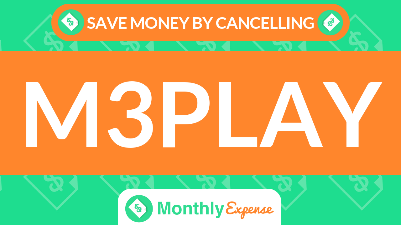 Save Money By Cancelling M3Play
