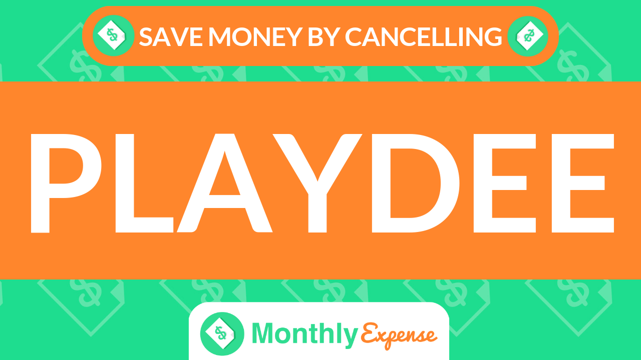 Save Money By Cancelling Playdee