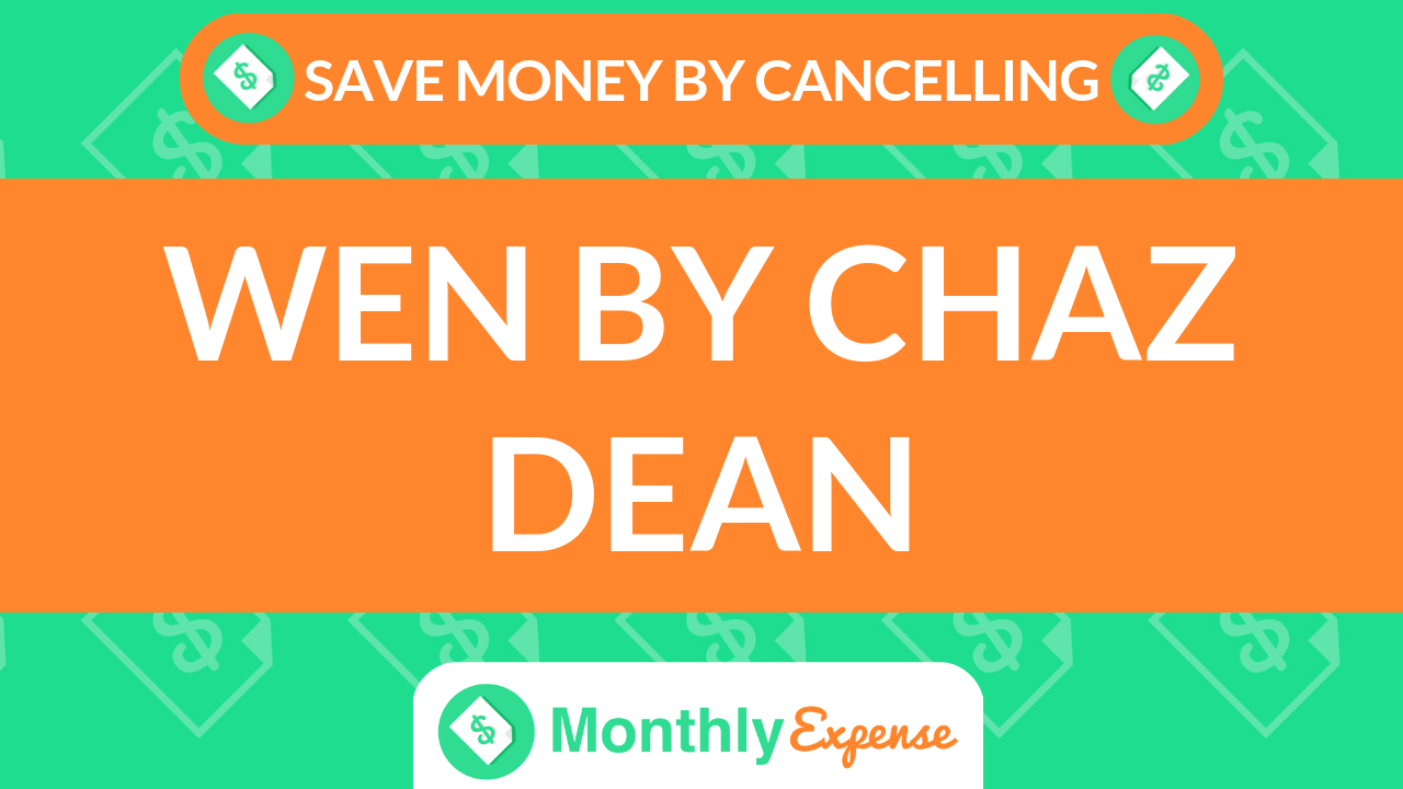 Save Money By Cancelling WEN by Chaz Dean
