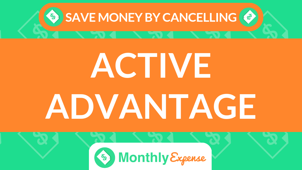 Save Money By Cancelling Active Advantage