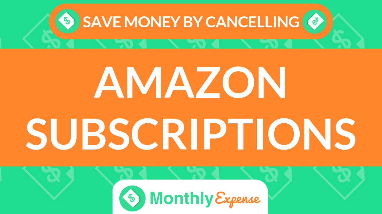 Save Money By Cancelling Amazon Subscriptions