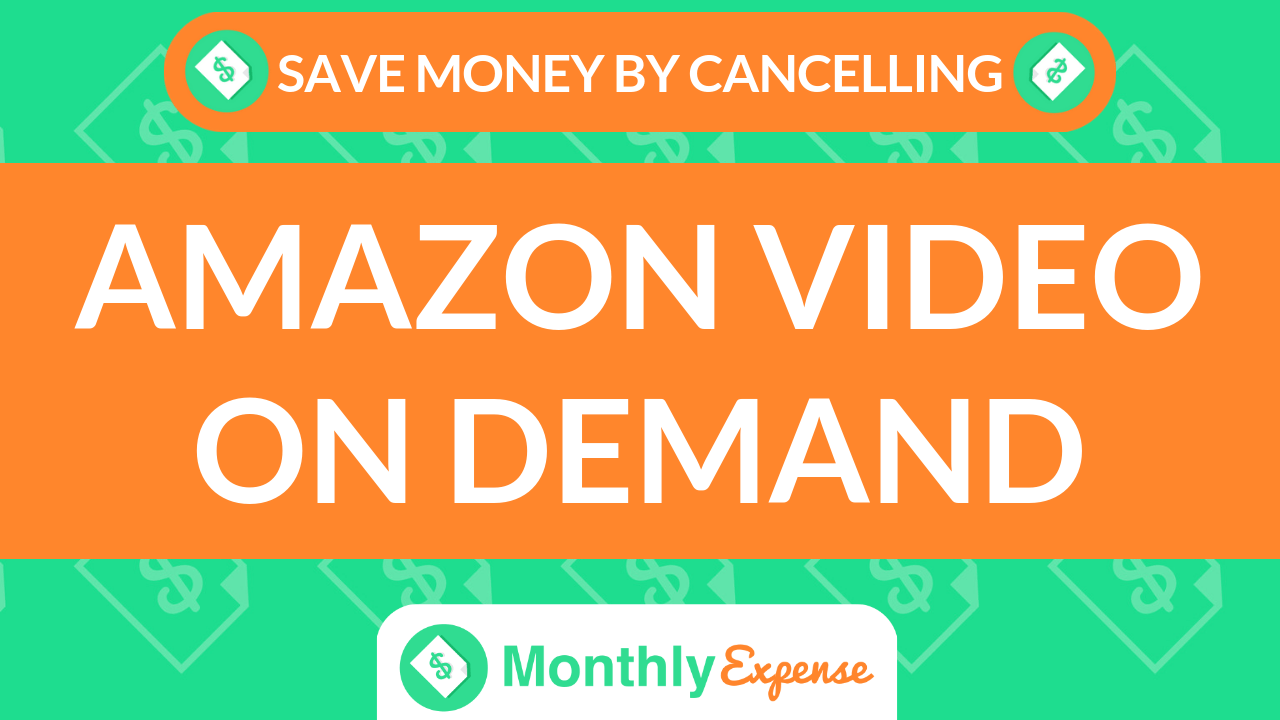 Save Money By Cancelling Amazon Video On Demand