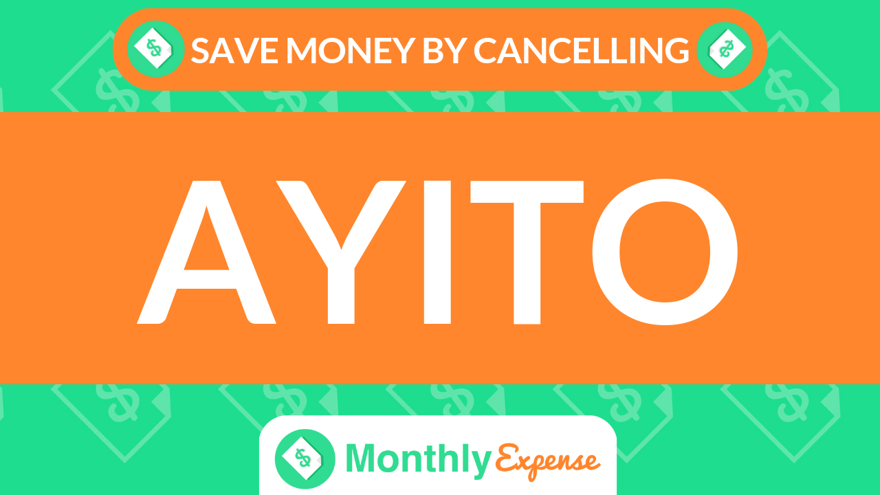 Save Money By Cancelling Ayito