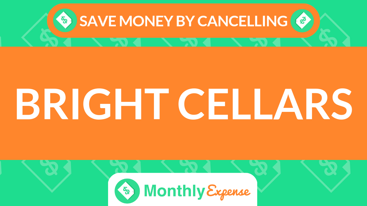 Save Money By Cancelling Bright Cellars