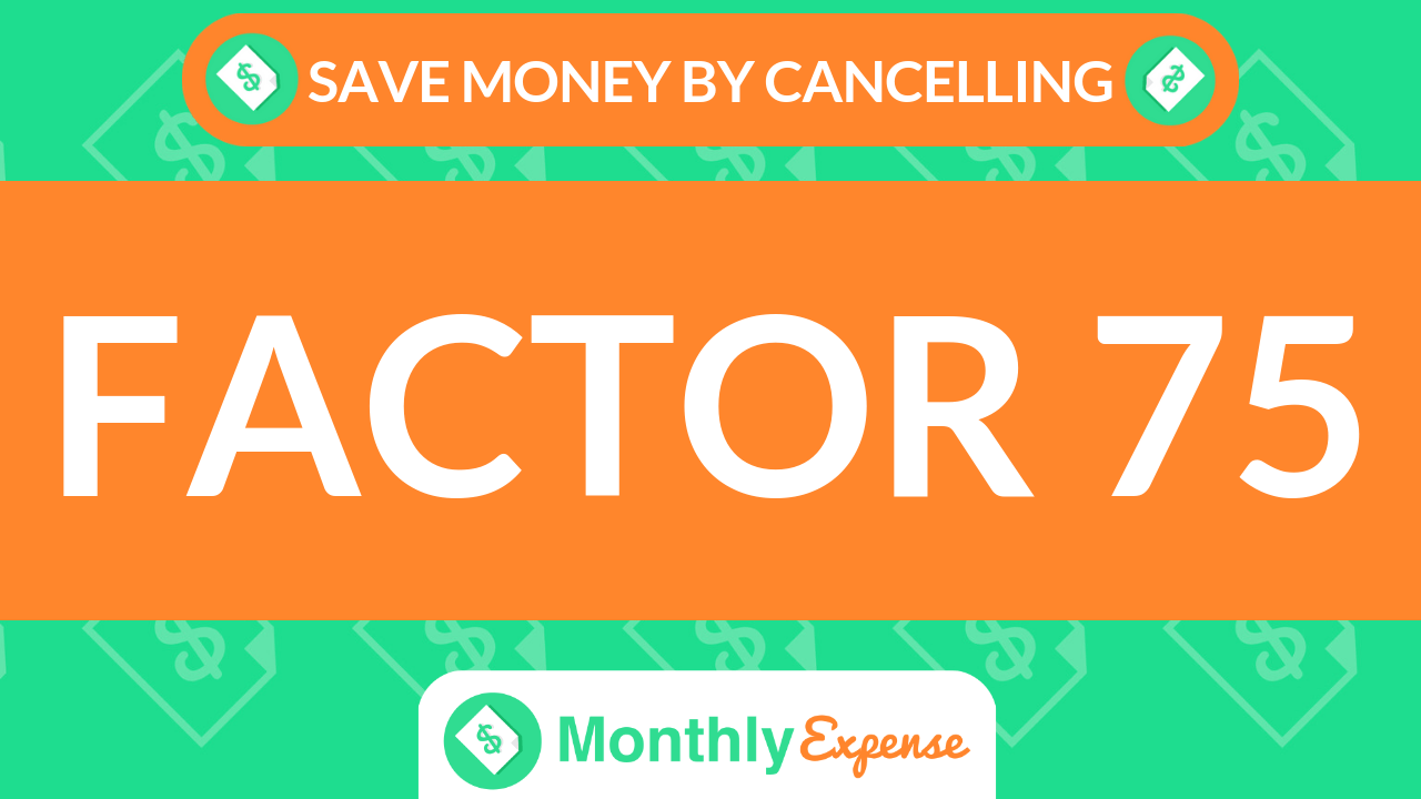 Save Money By Cancelling Factor 75