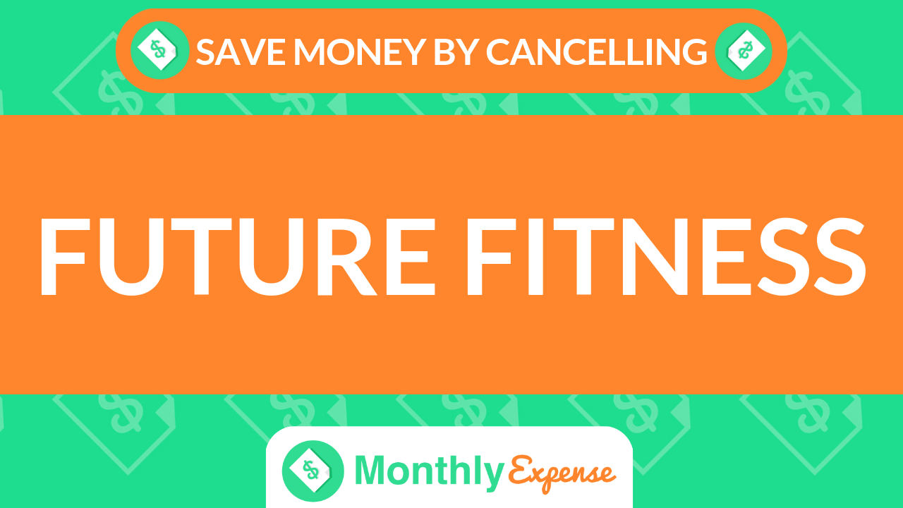 Save Money By Cancelling Future Fitness