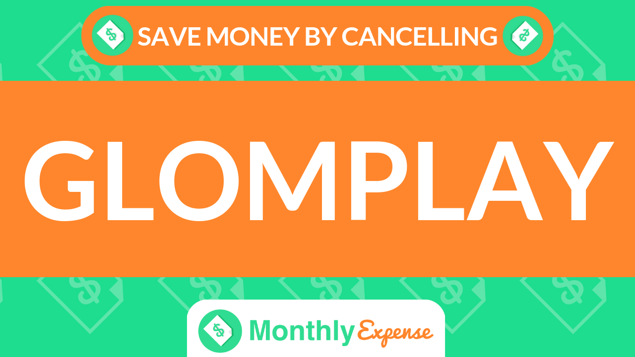 Save Money By Cancelling Glomplay